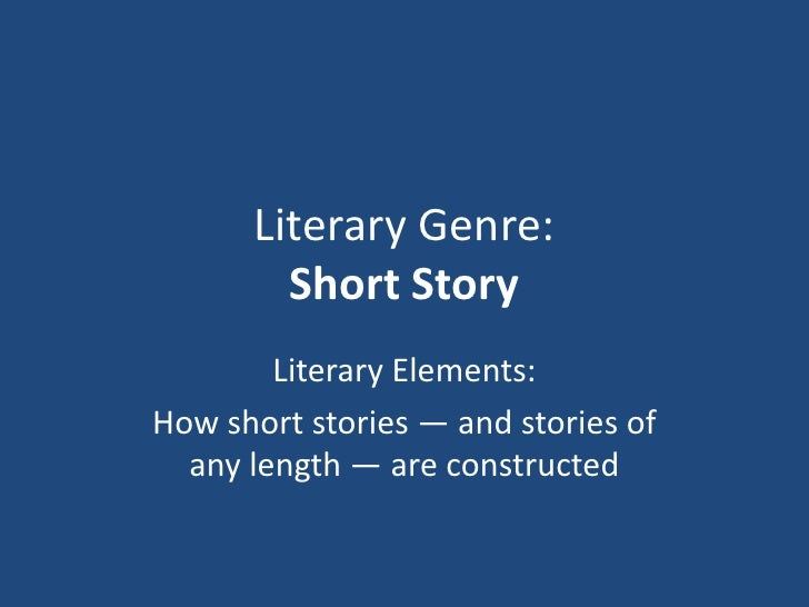 Literary Genre: Short Story<br />Literary Elements:<br />How short stories — and stories of any length — are constructed <...