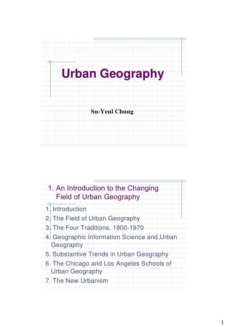Urban Geography              Su-Yeul Chung1. An Introduction to the Changing   Field of Urban Geography1. Introduction2. T...