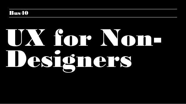 Bus40 UX for Non- Designers