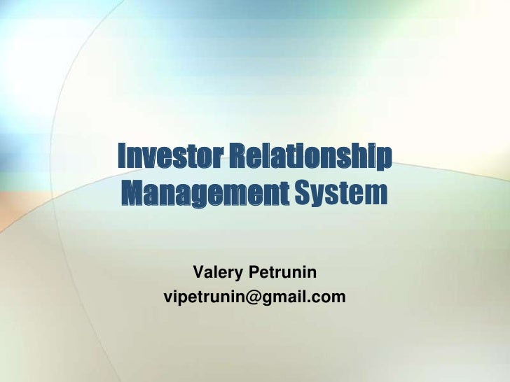 InvestorRelationship ManagementSystem<br />ValeryPetrunin<br />vipetrunin@gmail.com<br />