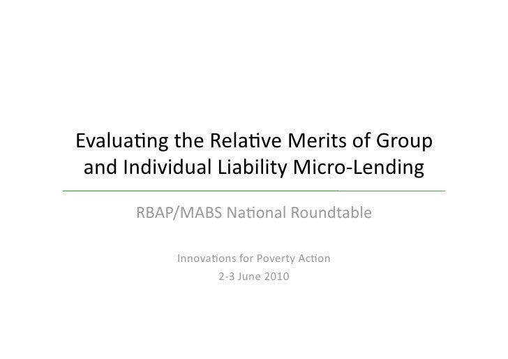 Evalua&ngtheRela&veMeritsofGroup  andIndividualLiabilityMicro‐Lending       RBAP/MABSNa&onalRoundtable      ...