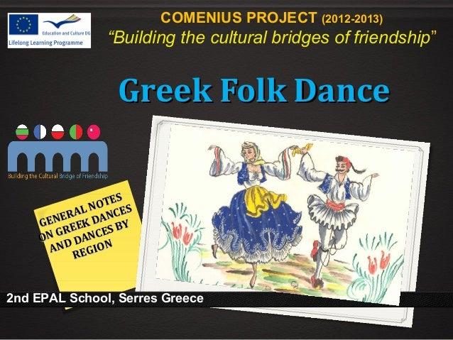 """COMENIUS PROJECT (2012-2013)                 """"Building the cultural bridges of friendship""""                    Greek Folk D..."""