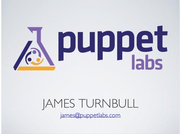 JAMES TURNBULL  james@puppetlabs.com