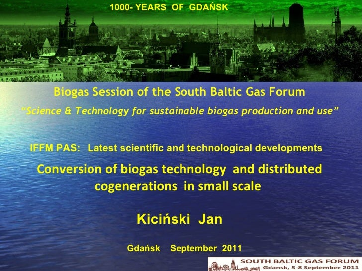 "Biogas Session of the South Baltic Gas Forum "" Science & Technology for sustainable biogas production and use"" IFFM PAS:  ..."