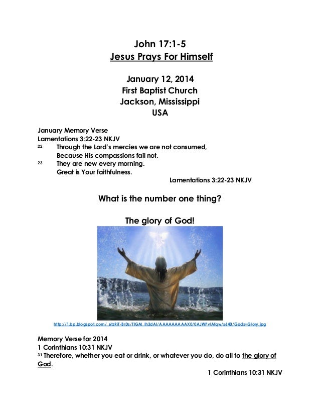 John 17:1-5 Jesus Prays For Himself January 12, 2014 First Baptist Church Jackson, Mississippi USA January Memory Verse La...