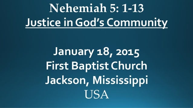 Nehemiah 5: 1-13 Justice in God's Community January 18, 2015 First Baptist Church Jackson, Mississippi USA