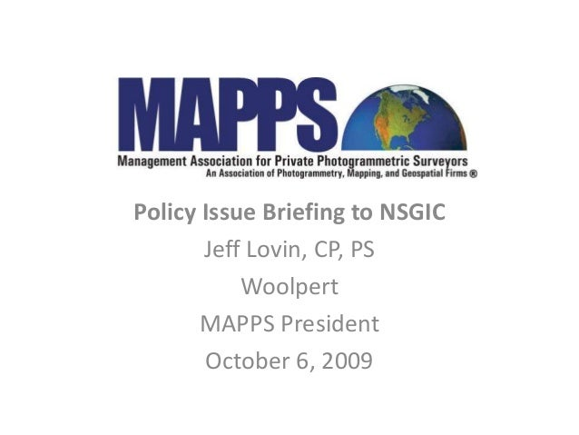 Policy Issue Briefing to NSGIC Jeff Lovin, CP, PS Woolpert MAPPS President October 6, 2009