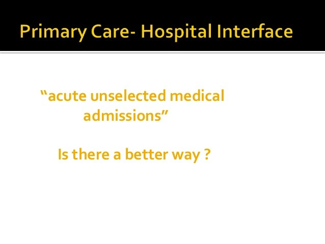 """""""acute unselected medical      admissions""""  Is there a better way ?"""