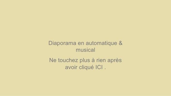 Diaporama en automatique & musical Ne touchez plus à rien après avoir cliqué ICI .