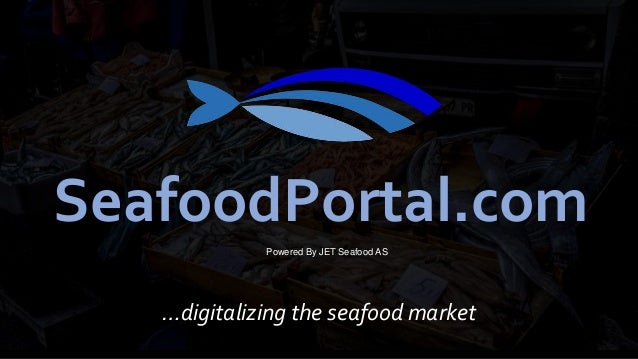 Copyright (c) – Private and Confidential – Ownership of JET Seafood – All Rights Reserved …digitalizing the seafood market...