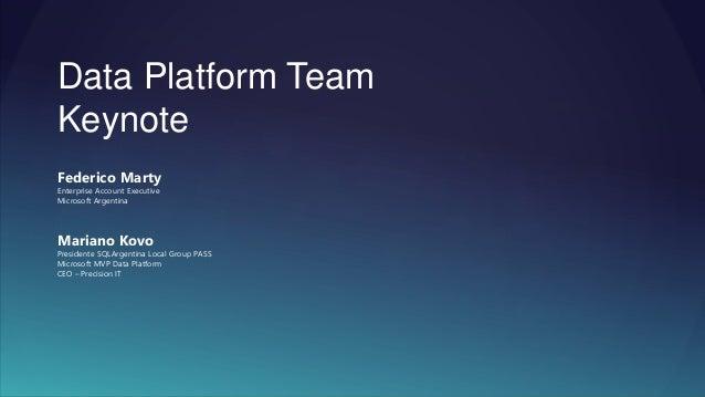 Data Platform Team Keynote Federico Marty Enterprise Account Executive Microsoft Argentina Mariano Kovo Presidente SQLArge...