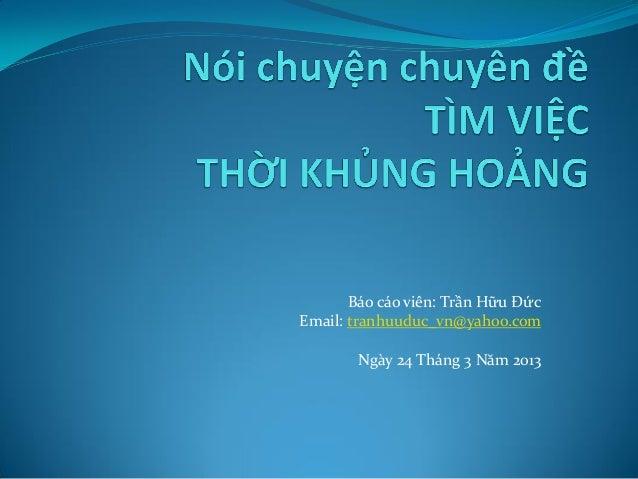 Báo cáo viên: Trần Hữu ĐứcEmail: tranhuuduc_vn@yahoo.com        Ngày 24 Tháng 3 Năm 2013
