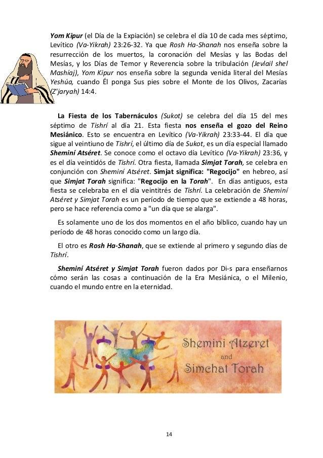 14 Yom Kipur (el Día de la Expiación) se celebra el día 10 de cada mes séptimo, Levítico (Va-Yikrah) 23:26-32. Ya que Rosh...