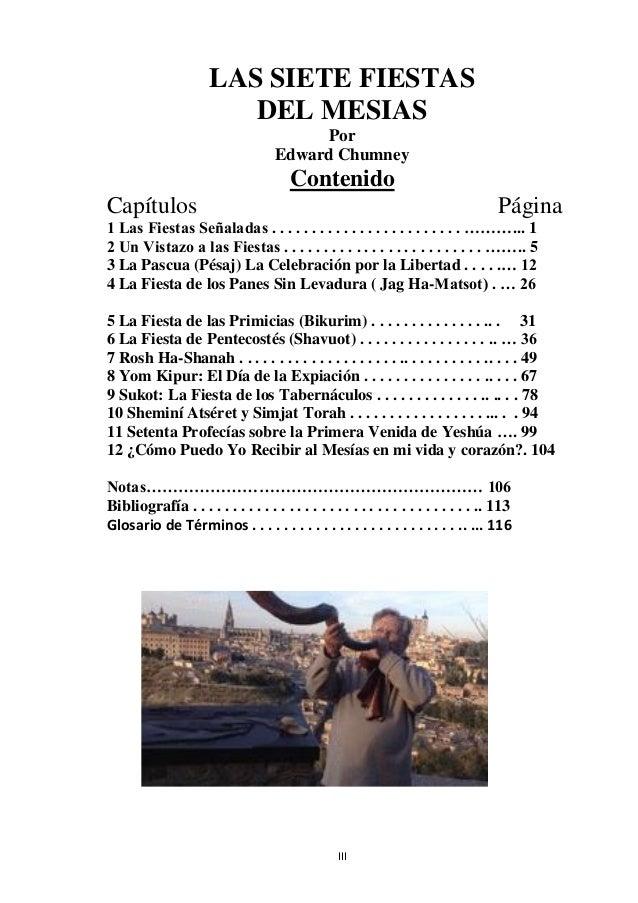 III LAS SIETE FIESTAS DEL MESIAS Por Edward Chumney Contenido Capítulos Página 1 Las Fiestas Señaladas . . . . . . . . . ....