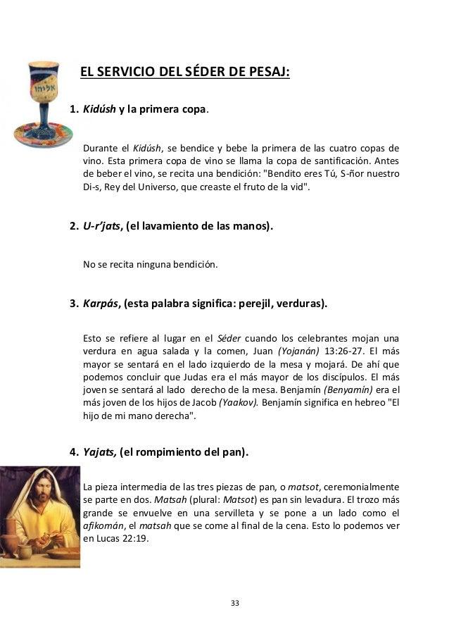 33 EL SERVICIO DEL SÉDER DE PESAJ: 1. Kidúsh y la primera copa. Durante el Kidúsh, se bendice y bebe la primera de las cua...