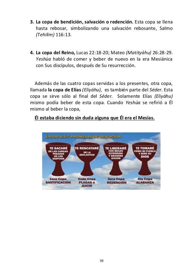 39 3. La copa de bendición, salvación o redención. Esta copa se llena hasta rebosar, simbolizando una salvación rebosante,...