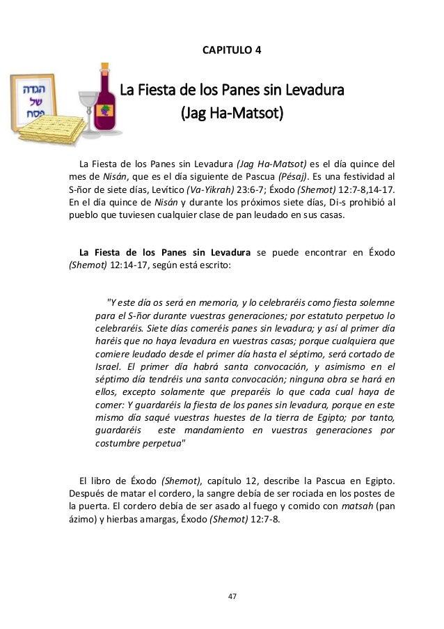 47 CAPITULO 4 La Fiesta de los Panes sin Levadura (Jag Ha-Matsot) La Fiesta de los Panes sin Levadura (Jag Ha-Matsot) es e...
