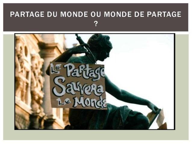 PARTAGE DU MONDE OU MONDE DE PARTAGE ?