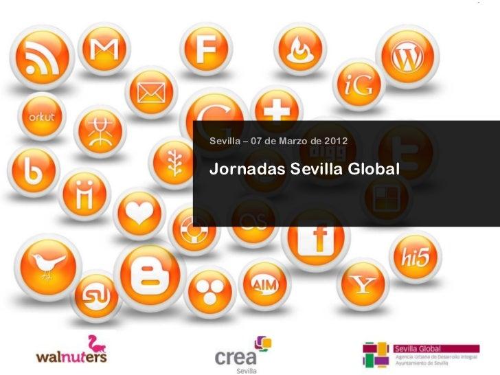 Sevilla – 07 de Marzo de 2012Jornadas Sevilla Global