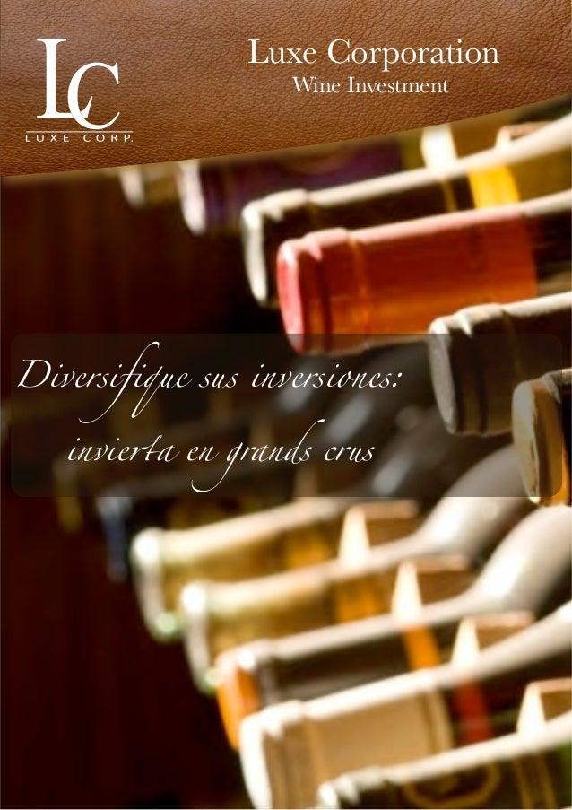 Luxe Corporation                    Wine InvestmentDiversifique sus inversiones:   invie!a en grands crus