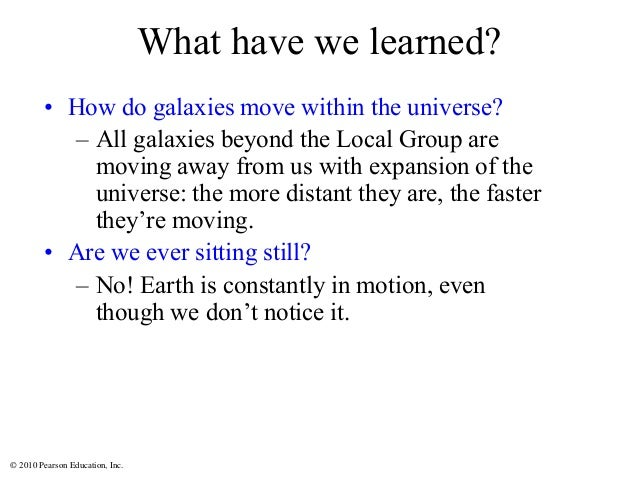 © 2010 Pearson Education, Inc. What have we learned? • How do galaxies move within the universe? – All galaxies beyond the...