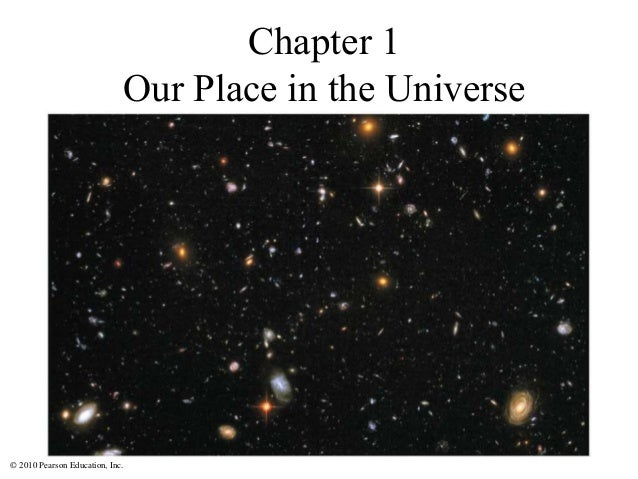 © 2010 Pearson Education, Inc. Chapter 1 Our Place in the Universe