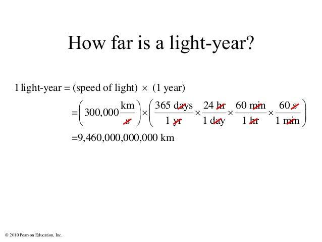 © 2010 Pearson Education, Inc. How far is a light-year? 1light-year = (speed of light) (1 year) km 365 days 24 hr 60 min 6...