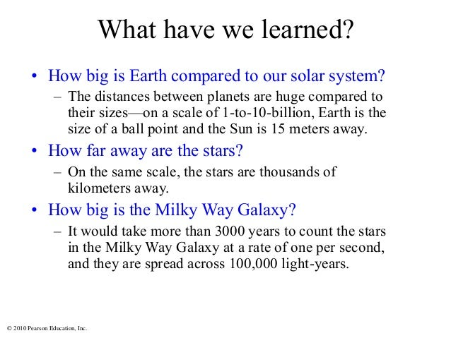 © 2010 Pearson Education, Inc. What have we learned? • How big is Earth compared to our solar system? – The distances betw...