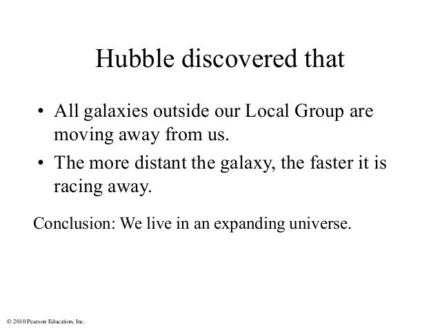 © 2010 Pearson Education, Inc. Hubble discovered that • All galaxies outside our Local Group are moving away from us. • Th...