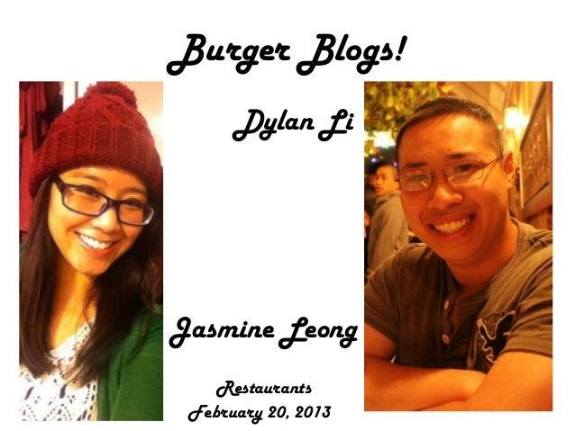 Burger Blogs!Dylan LiJasmine LeongRestaurantsFebruary 20, 2013