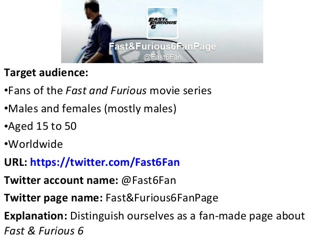 Target audience:•Fans of the Fast and Furious movie series•Males and females (mostly males)•Aged 15 to 50•WorldwideURL: ht...