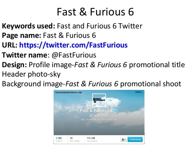 Fast & Furious 6Keywords used: Fast and Furious 6 TwitterPage name: Fast & Furious 6URL: https://twitter.com/FastFuriousTw...
