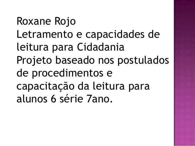 Roxane RojoLetramento e capacidades deleitura para CidadaniaProjeto baseado nos postuladosde procedimentos ecapacitação da...