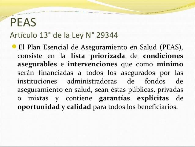 PEAS Artículo 13° de la Ley N° 29344 El Plan Esencial de Aseguramiento en Salud (PEAS), consiste en la lista priorizada d...