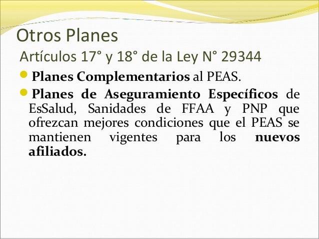 Otros Planes Artículos 17° y 18° de la Ley N° 29344 Planes Complementarios al PEAS. Planes de Aseguramiento Específicos ...