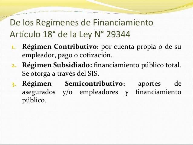 De los Regímenes de Financiamiento Artículo 18° de la Ley N° 29344 1. Régimen Contributivo: por cuenta propia o de su empl...