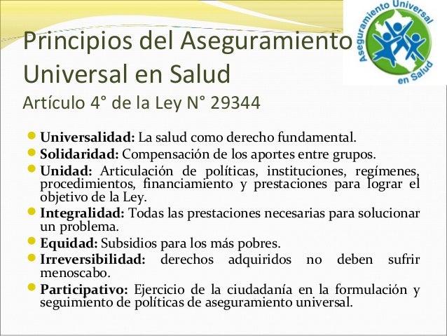Principios del Aseguramiento Universal en Salud Artículo 4° de la Ley N° 29344 Universalidad: La salud como derecho funda...