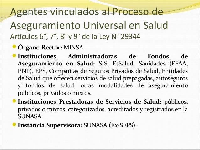 Agentes vinculados al Proceso de Aseguramiento Universal en Salud Artículos 6°, 7°, 8° y 9° de la Ley N° 29344 Órgano Rec...