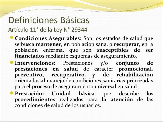 Definiciones Básicas Artículo 11° de la Ley N° 29344 Condiciones Asegurables: Son los estados de salud que se busca mante...