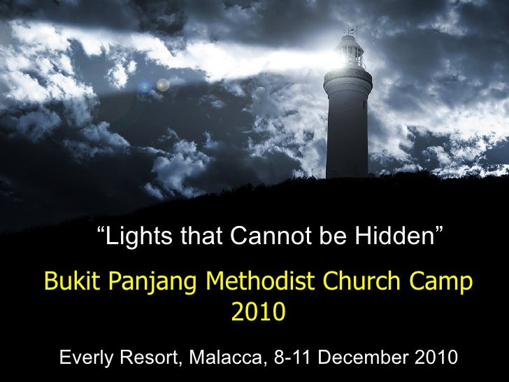 "Bukit Panjang Methodist Church Camp 2010 Everly Resort, Malacca, 8-11 December 2010 "" Lights that Cannot be Hidden"""