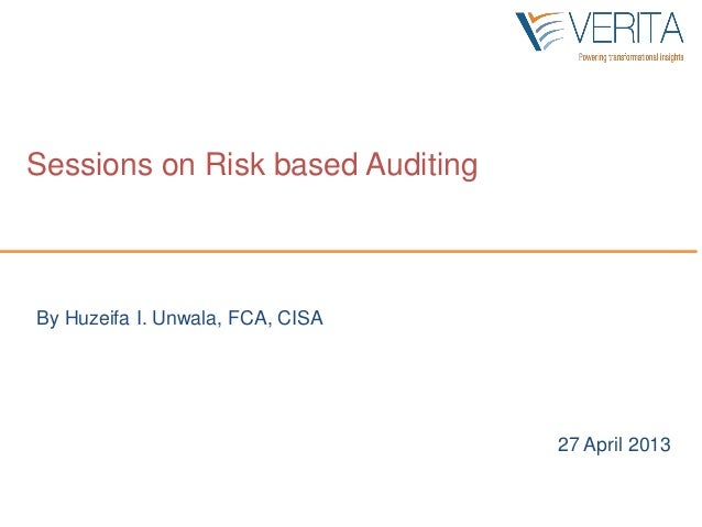 By Huzeifa I. Unwala, FCA, CISASessions on Risk based Auditing27 April 2013