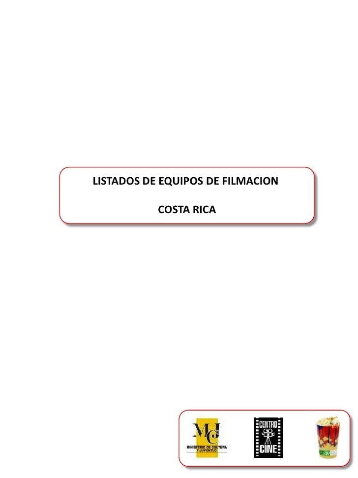 LISTADOS DE EQUIPOS DE FILMACION <br />COSTA RICA<br />