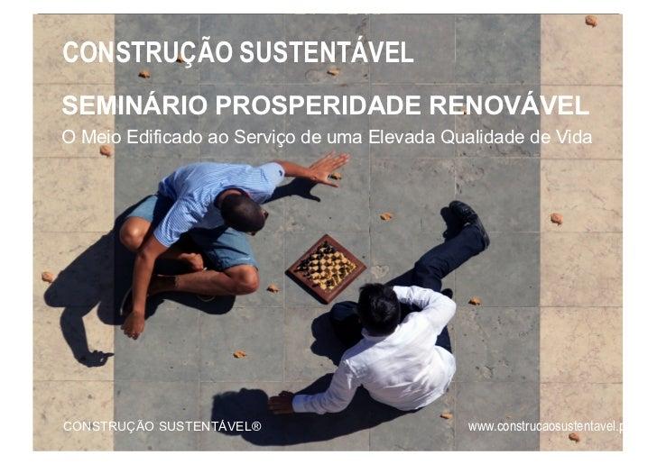 CONSTRUÇÃO SUSTENTÁVELSEMINÁRIO PROSPERIDADE RENOVÁVELO Meio Edificado ao Serviço de uma Elevada Qualidade de VidaCONSTRUÇ...