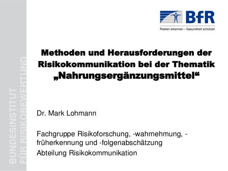Methoden und Herausforderungen derFÜR RISIKOBEWERTUNG                      Risikokommunikation bei der Thematik           ...