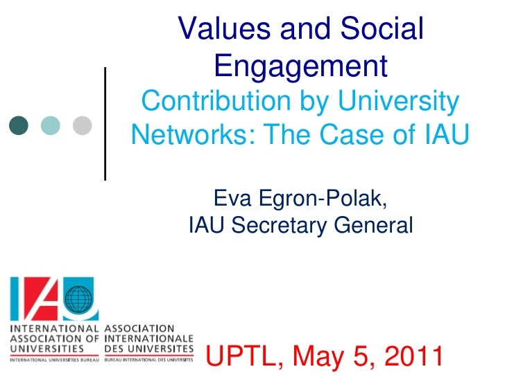 Values and Social Engagement Contribution by University Networks: The Case of IAUEva Egron-Polak, IAU Secretary GeneralUPT...