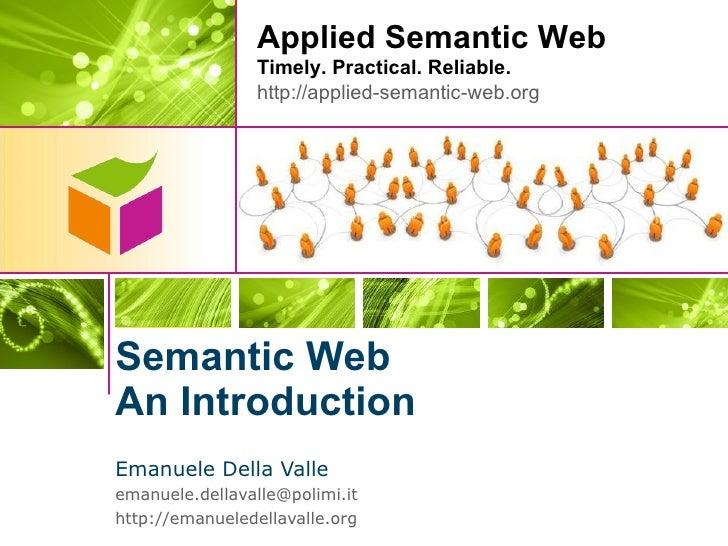 Semantic Web An Introduction <ul><li>Emanuele Della Valle </li></ul><ul><li>[email_address] </li></ul><ul><li>http://emanu...