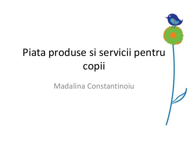 Piata produse si servicii pentrucopiiMadalina Constantinoiu