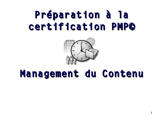 Préparation à la certification PMP©  Management du Contenu  1
