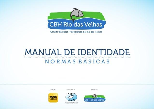 MANUAL DE IDENTIDADE  N O R M A S B Á S I C A S  Execução Apoio Técnico Realização