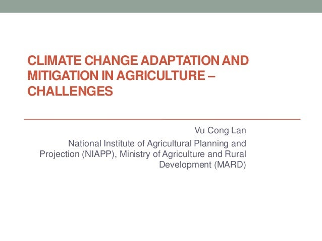 CLIMATE CHANGE ADAPTATION ANDMITIGATION IN AGRICULTURE –CHALLENGES                                           Vu Cong Lan  ...